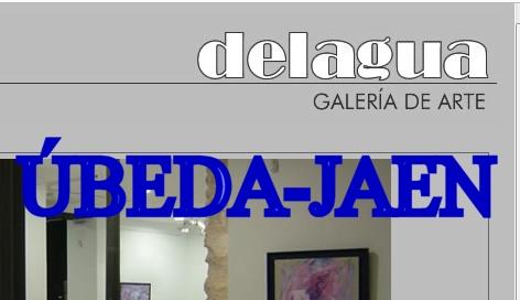 """""""DELAGUA GALERÍA DE ARTE"""" ÚBEDA - JAEN"""""""