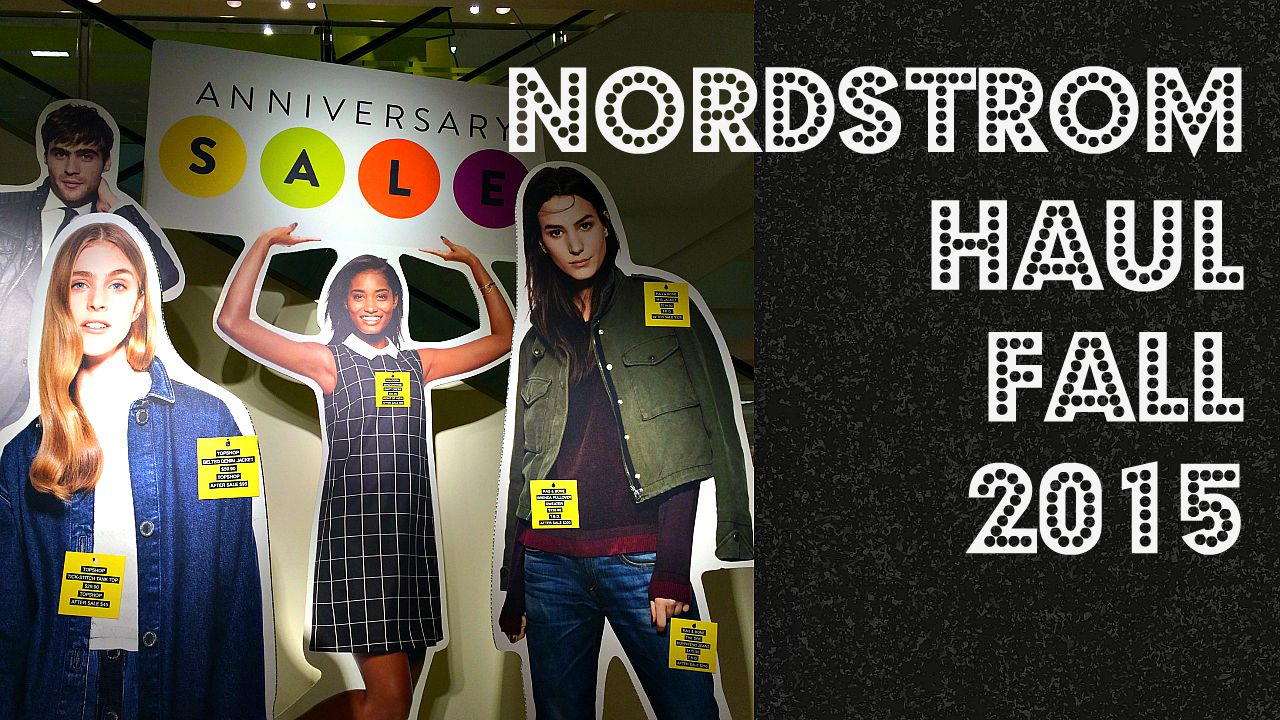... Fall 2015 fashion and accessories haul from the Nordstrom Anniversary