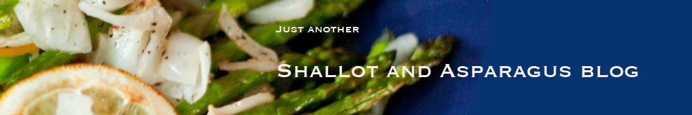 Just Another Shallot and Asparagus Blog