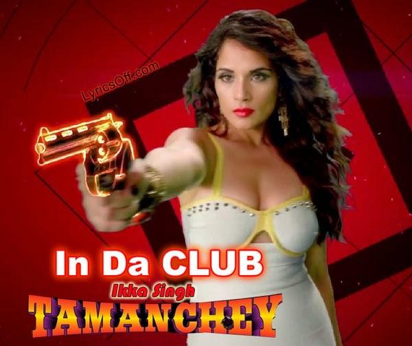 In Da Club - Ikka Singh - Tamanchey - Song Lyrics | MP3 VIDEO DOWNLOAD
