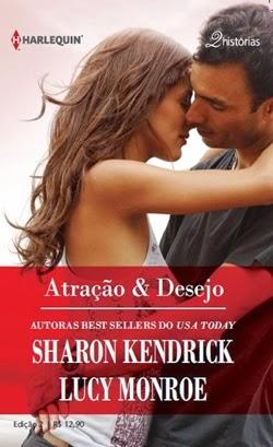Atração e Desejo - Sharon Kendrick e Lucy Monroe