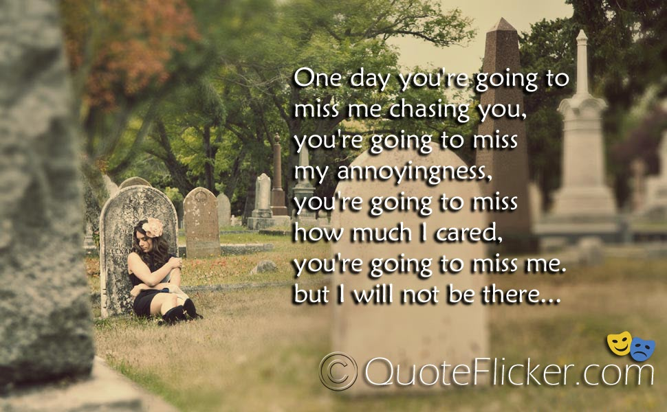 One day you\'re going to miss me... | Quotes Collection