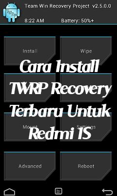 Cara Install TWRP Recovery Terbaru Untuk Redmi 1S