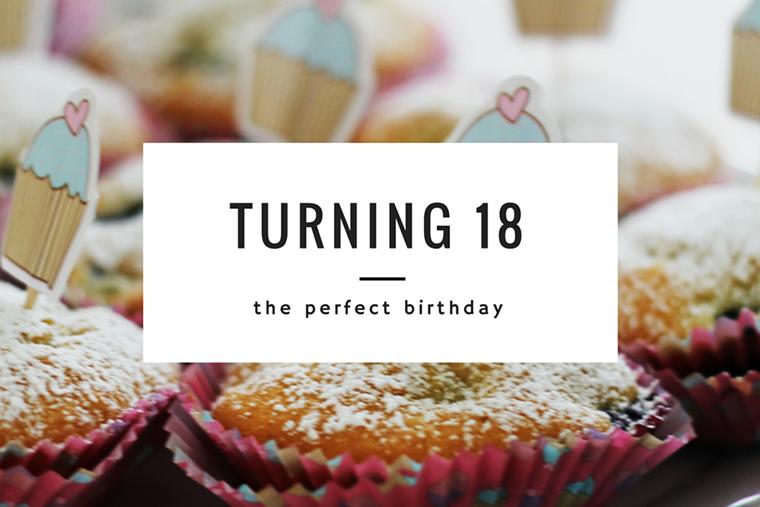 Turning 18 - The perfect birthday