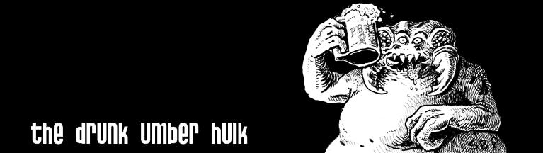 The Drunk Umber Hulk
