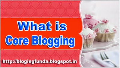 What is Core Blogging - Blogging Funda