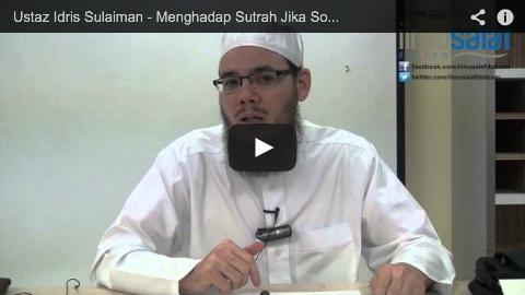 Ustaz Idris Sulaiman – Menghadap Sutrah Jika Solat di Kawasan yang Tiada Orang