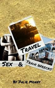 travel-sex-and-train-wrecks by Julie Morey
