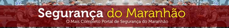 SEGURANÇA DO MARANHÃO
