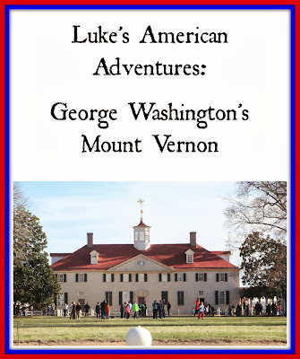 Luke's American Adventures: George Washington's Mount Vernon