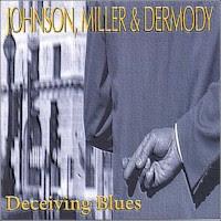 Johnson, Miller & Dermody - Deceiving Blues