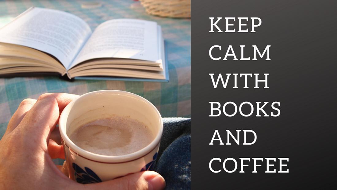 Keep Calm With Books and Coffee