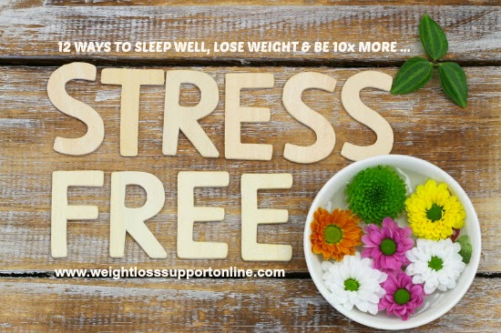 12 ways to lose weight, sleep better and be stress free! By Lea Hunt Skinny Fiber Weight Loss Support.