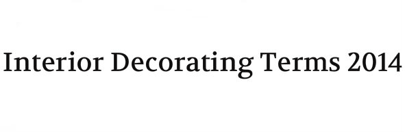 Interior Decorating Terms 2014