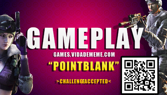 GamePlay do canal Vida de Meme: Point Blank : Challenge Accepted - Matei Muito !