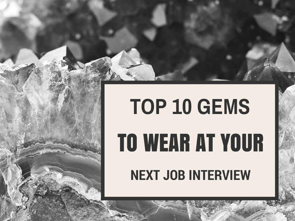 top gemstones to wear at your next job interview gems and so you finally have a job interview and don t know what to wear you re nervous excited have all this energy flowing around but you know you need to calm