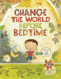 Change the World Before Bedtime by Mark Kimball Moulton, Josh Chalmers, and Karen Good