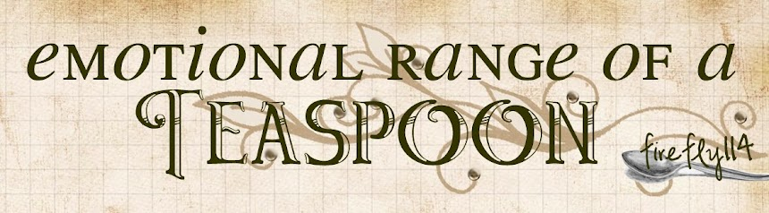 Emotional Range of a Teaspoon: Firefly114