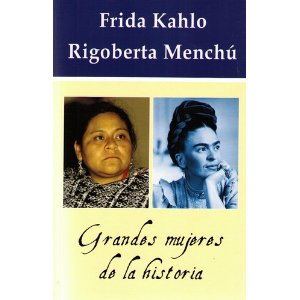 Grandes Mujeres de la Historia, Frida Kahlo y Rigoberta Mench