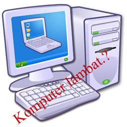 10 Penyebab komputer lambat dan cara mengatasinya