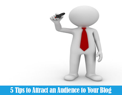 5 Tips to Attract an Audience to Your Blog