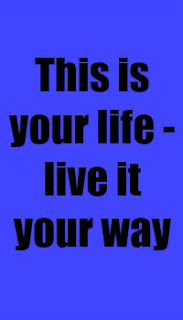 This is your life - live it your way