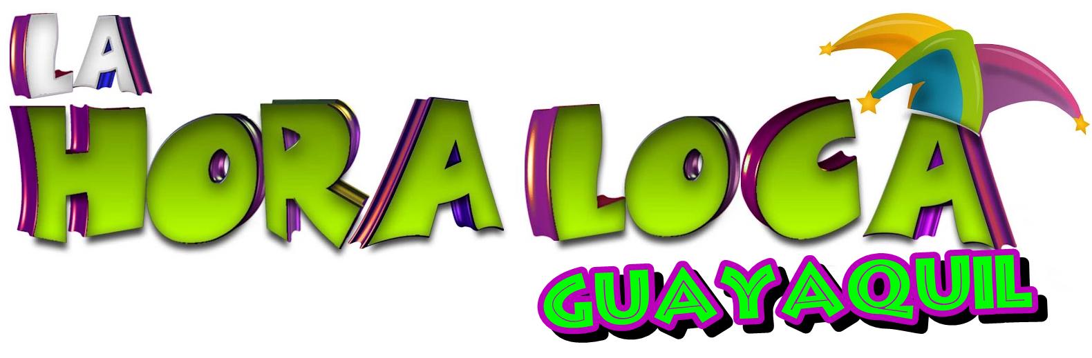 EL MEJOR SHOW HORA LOCA DE GUAYAQUIL