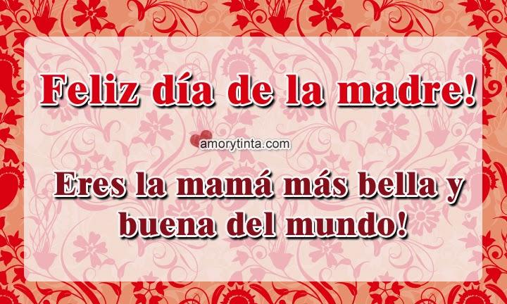 Feliz dia de la madre, eres la mamá más bella del mundo