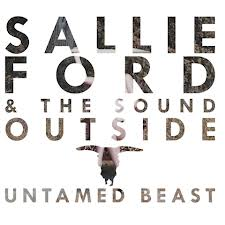 Tracklist: Untamed Beast by Sallie Ford And The Sound Outside
