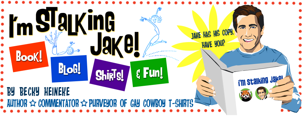 "I&#39;m Stalking Jake! by Becky Heineke (Hey, Google, that&#39;s keyword ""Jake Gyllenhaal."")"