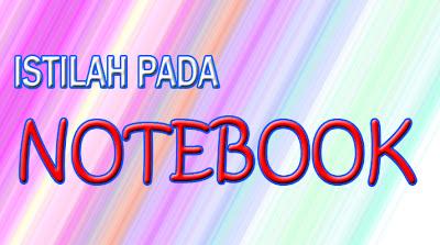 Istilah Populer Pada Notebook
