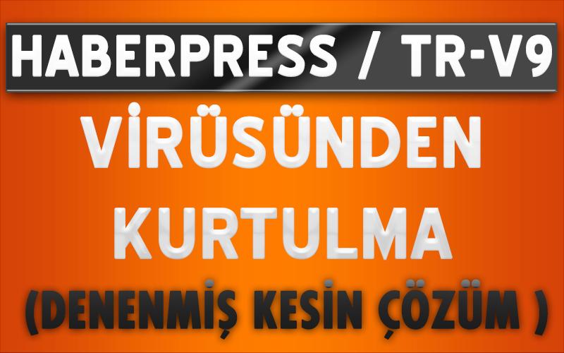 TR-V9 - Haberpress.net Virüsünden Kurtulma Resimli Anlatım ( Denenmiş Kesin Çözüm )