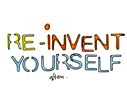 reinvent yourself and your life