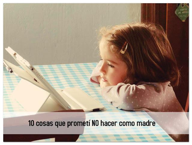 10 cosas que prometí no hacer como madre