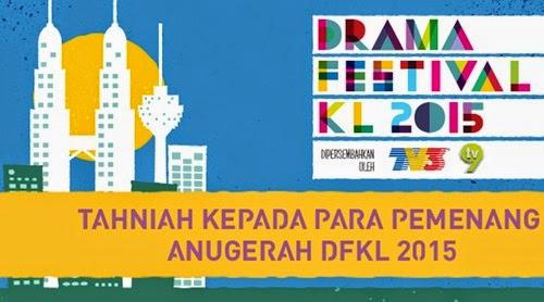 Pemenang anugerah Drama Festival KL2015, keputusan pemenang Anugerah Drama Festival Kuala Lumpur, DFKL 2015, gambar Anugerah Drama Festival KL 2015, senarai artis dan drama menang Anugerah Festival KL2015, drama terbaik tahun 2015 Rindu Awak 200%