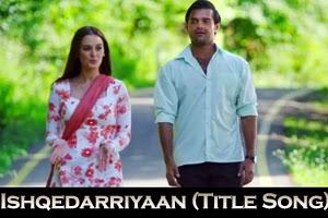 Ishqedarriyaan (Title Song)