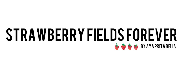 STRAWBERRY FIELDS FOREVER - By Aya Prita Belia♥