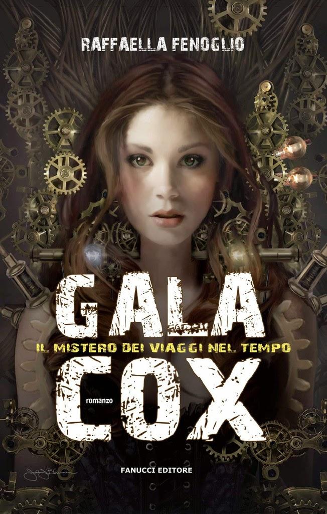 Gala Cox. Il mistero dei viaggi nel tempo - Raffaella Fenoglio