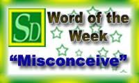 Word of the week - Misconceive