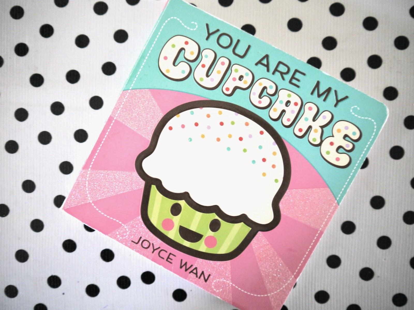 You are my cupcake, Joyce Wan
