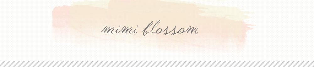 Mimi Blossom ||  A Blog of Beauty and Life's Lovely Things