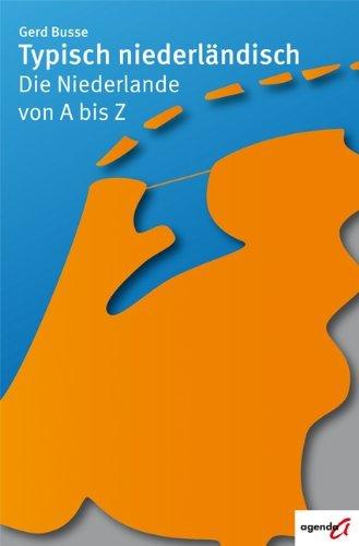 Typisch niederländisch - Die Niederlande von A bis Z