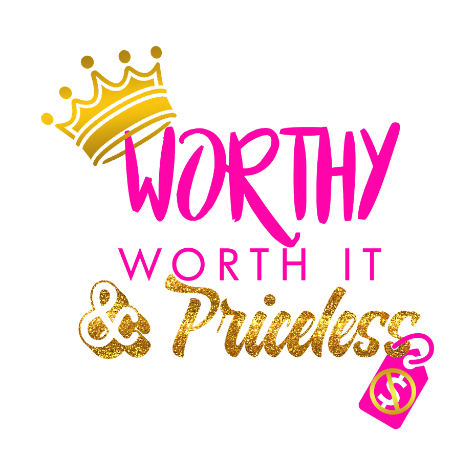 Worthy Worth It & Priceless