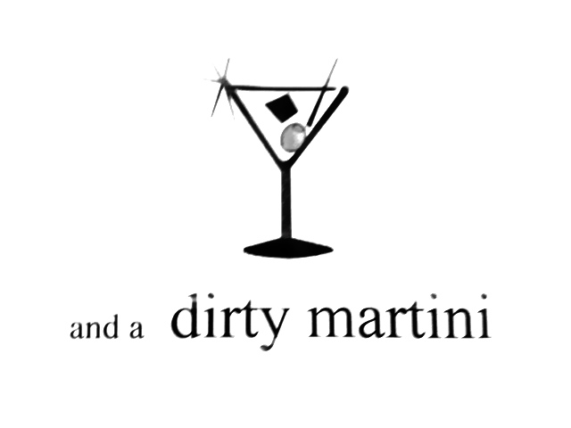 and a dirty martini