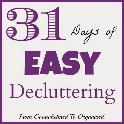 31 days of Easy Decluttering | from overwhelmedtoorganized.blogspot.com