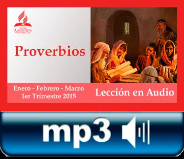 Leccion de Escuela Sabatica en Audio del 1er Trimestre 2015