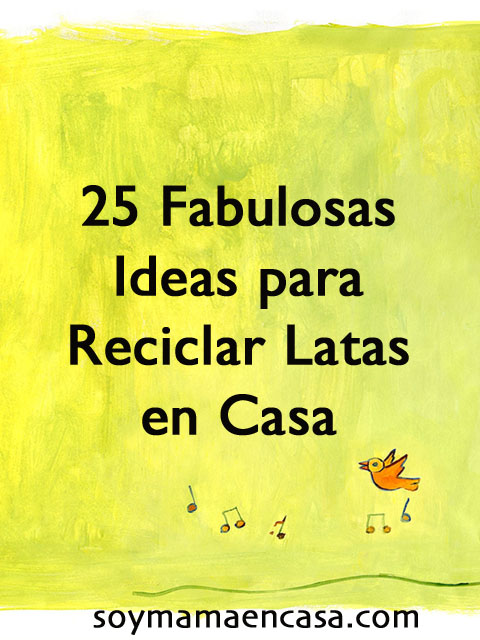 25 ideas para reciclar latas reciclaje recycling recycle