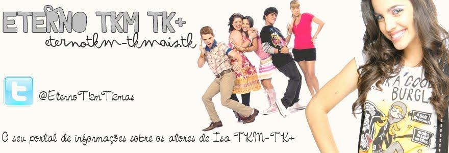 Eterno TKM TK+ : Para os eternos TKManíacos