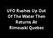 UFO Rushes Up Out Of The Water Then Returns At Rimouski Quebec