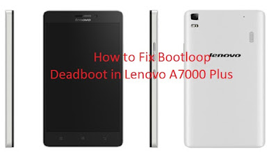 [TUT] How to fix Bootloop/Deadboot of Lenovo A7000 plus